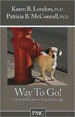 Way to Go!:  How to Housetrain a Dog of Any Age de Karen B. London