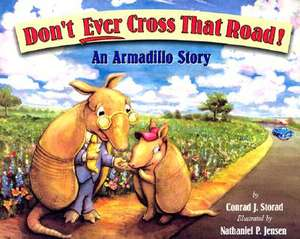 Don't Ever Cross That Road!:  An Armadillo Story de Conrad J. Storad
