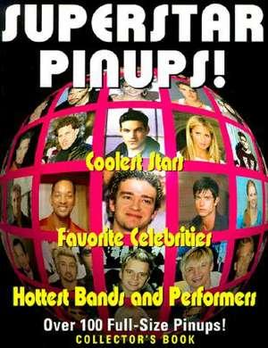 Superstar Pinups:  Coolest Stars, Favorite Celebrities, Hottest Bands and Performers de John Delavan