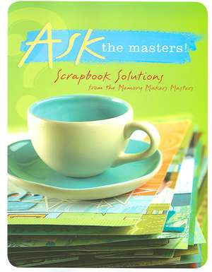Ask the Masters!: Scrapbook Solutions from the Memory Makers Masters de Darlene D'agostino