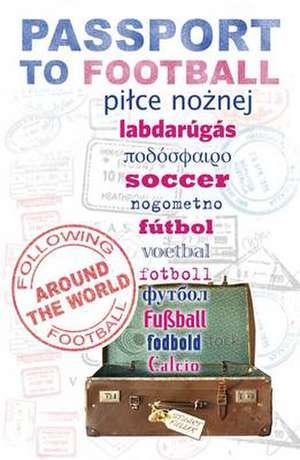 Passport To Football: Following Football Around the World de Stuart Fuller
