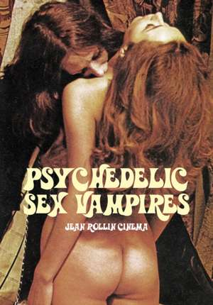 Psychedelic Sex Vampires: Jean Rollin Cinema de Jack Hunter
