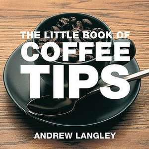 The Little Book of Coffee Tips de ANDREW LANGLEY