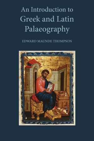 An Introduction to Greek and Latin Palaeography de Edward Maunde Thompson