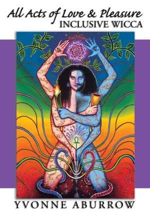 All Acts of Love & Pleasure:  Inclusive Wicca de Yvonne Aburrow