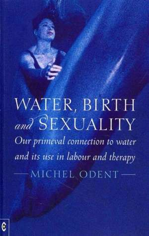 Water, Birth and Sexuality de Michel Odent