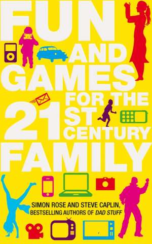 Fun and Games for the 21st Century Family de Steve Caplin