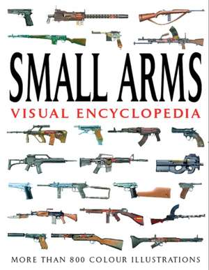 Small Arms Visual Encyclopedia