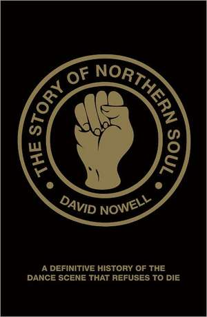 The Story of Northern Soul de David Nowell