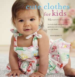 Cute Clothes for Kids: 24 projects for 0-5 year olds de Rob Merrett