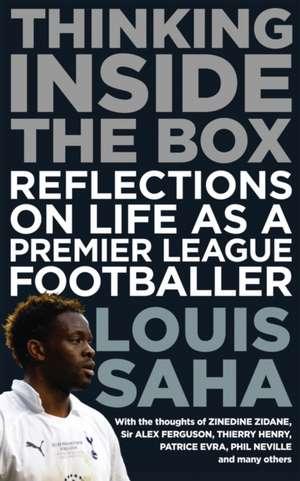 Thinking Inside The Box: Reflections on life as a Premier League Footballer de louis saha