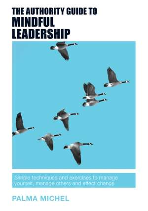 The Authority Guide to Mindful Leadership de Palma Michel
