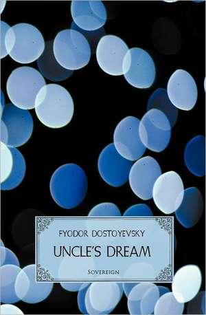 Uncle's Dream de Fyodor Dostoyevsky