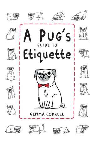 A Pug's Guide to Etiquette de Gemma Correll