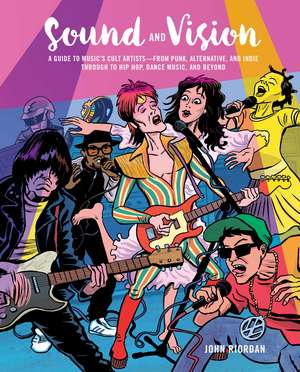Sound and Vision: A guide to music's cult artists—from punk, alternative, and indie through to hip hop, dance music, and beyond de John Riordan