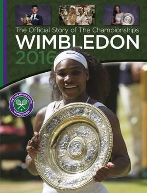 Wimbledon 2016: The Official Story of the Championships de Paul Newman