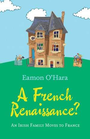 A French Renaissance?:  An Irish Family Moves to France de Eamonn O'Hara