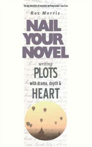 Writing Plots With Drama, Depth & Heart de Roz Morris