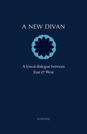 A New Divan: A Lyrical Dialogue between East and West de Barbara Schwepcke
