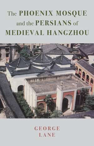 The Phoenix Mosque and the Persians of Medieval Hangzhou de George Lane