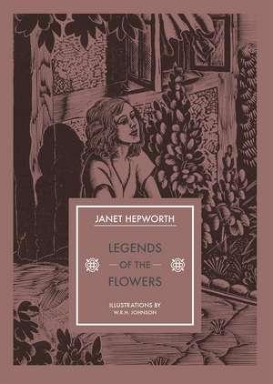 Legends of the Flowers de Janet Hepworth