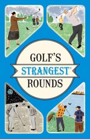 Golf's Strangest Rounds de Andrew Ward