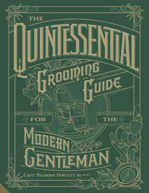 The Quintessential Grooming Guide for the Modern Gentleman de Capt. Peabody Fawcett