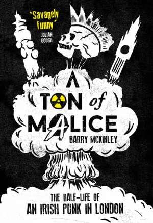 Ton of Malice: Half-life of an Irish Punk in London de Barry McKinley