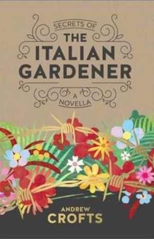 Secrets of the Italian Gardener de Andrew Crofts