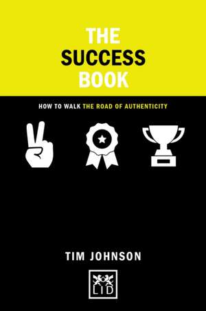 The Success Book: How to Walk the Road of Authencity de Tom Johnson