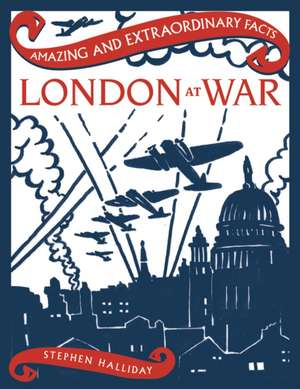 Halliday, S: London at War de Stephen Halliday