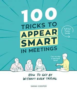 100 Tricks to Appear Smart In Meetings de Sarah Cooper