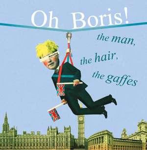 Oh Boris!: The man, the hair, the gaffes de Dog 'n' Bone Books