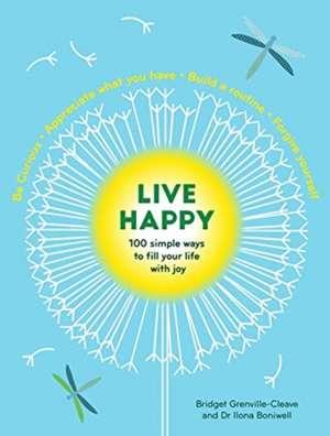 Live Happy: 100 simple ways to fill your life with joy de Ilona Boniwell