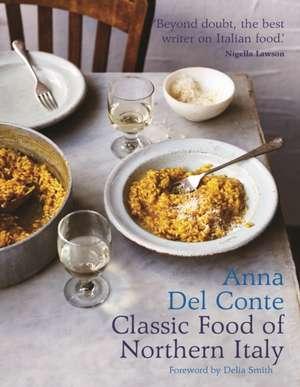 The Classic Food of Northern Italy de Anna Del Conte