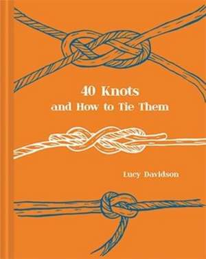 Davidson, L: 40 Knots and How to Tie Them imagine