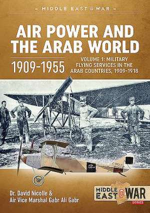 Air Power and the Arab World 1909-1955 de Dr. David C. Nicolle