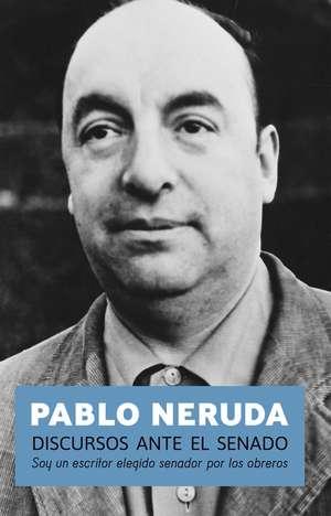 Discursos Ante El Senado: Speeches to the Chilean Sentate de Pablo Neruda
