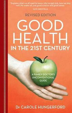 Good Health in the 21st Century:  A Family Doctor's Unconventional Guide de Carole Hungerford
