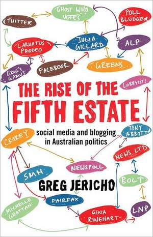 The Rise of the Fifth Estate:  Social Media and Blogging in Australian Politics de Greg Jericho