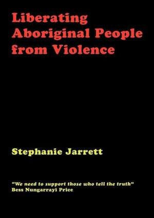 Liberating Aboriginal People from Violence de Stephanie Jarrett