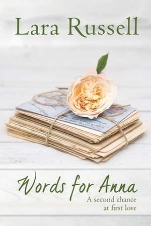 Words for Anna: A second chance at first love de Lara Russell