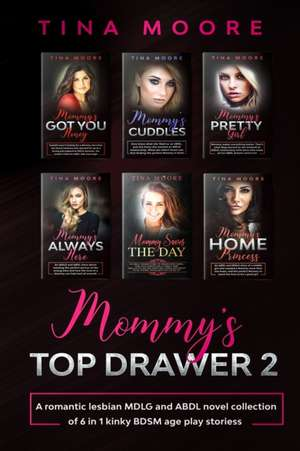 Mommy's Top Drawer 2: A romantic lesbian MDLG and ABDL novel collection of 6 in 1 kinky BDSM age play stories de Tina Moore