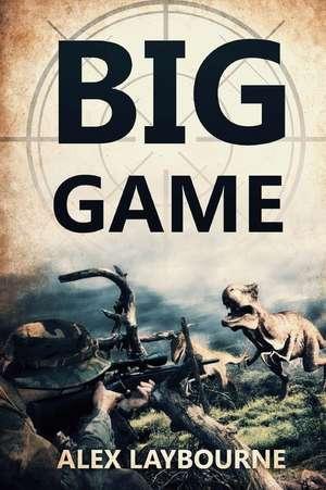 Big Game:  A Prehistoric Thriller de Alex Laybourne