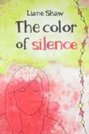 The Color of Silence de Liane Shaw