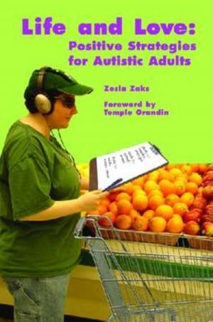 Life and Love:  Positive Strategies for Autistic Adults de Zosia Zaks