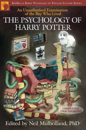 The Psychology of Harry Potter:  An Unauthorized Examination of the Boy Who Lived de Neil Mulholland