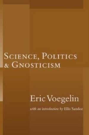 Science, Politics, and Gnosticism de Eric Voegelin