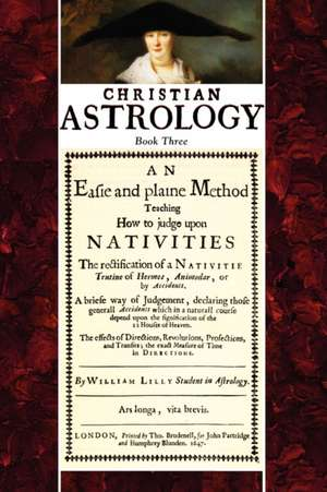 Christian Astrology, Book 3:  An Easie and Plaine Method How to Judge Upon Nativities de William Lilly
