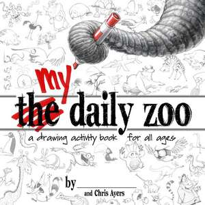 My Daily Zoo:  A Drawing Activity Book for All Ages de Chris Ayers